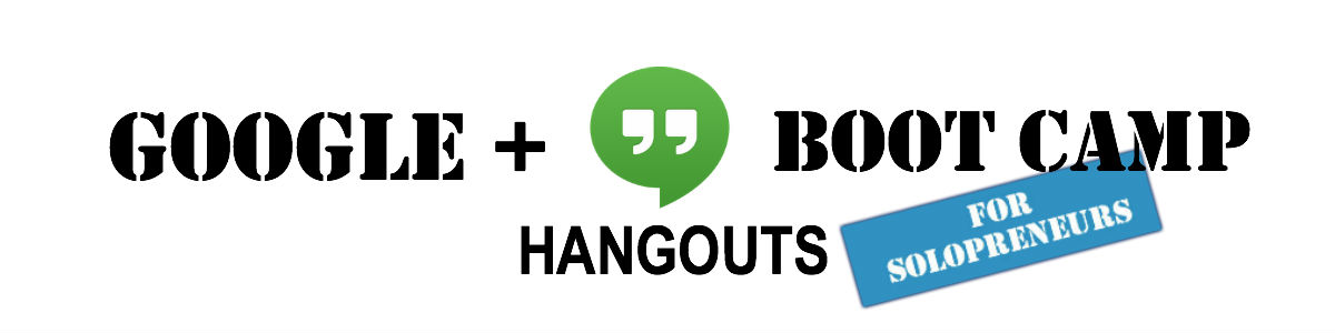 Google+ Hangouts Boot Camp For Solopreneurs