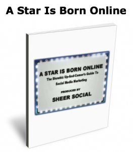 A Star Is Born Online: Showbiz Up-And-Comer's Guide To Social Media Marketing